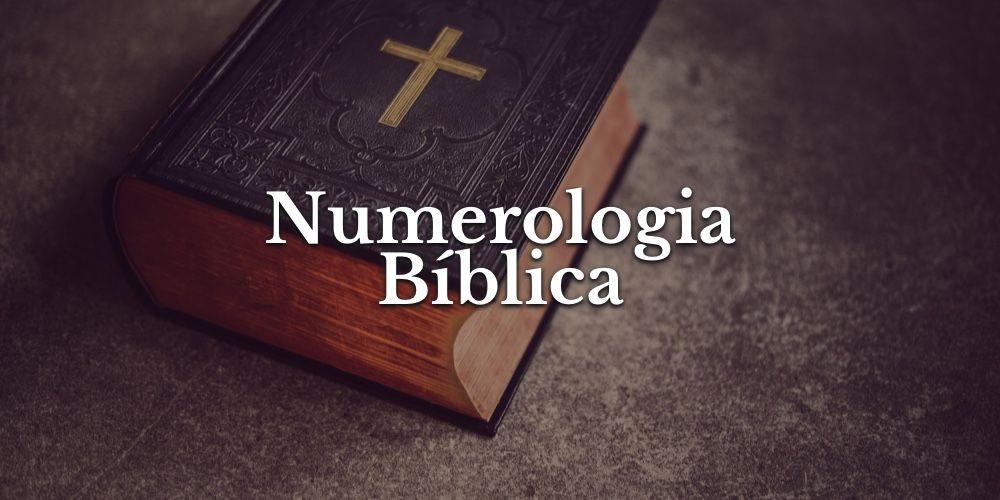 Numerologia Bíblica e Significados dos Principais Números